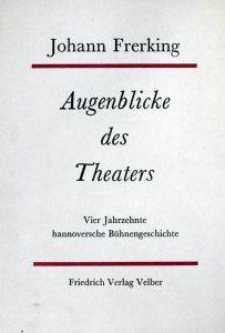 Augenblicke des Theaters. Aus vier Jahrzehnten hannoverscher Bühnengeschichte. (Hrsg. u. mit einem Nachwort von Henning Rischbieter).