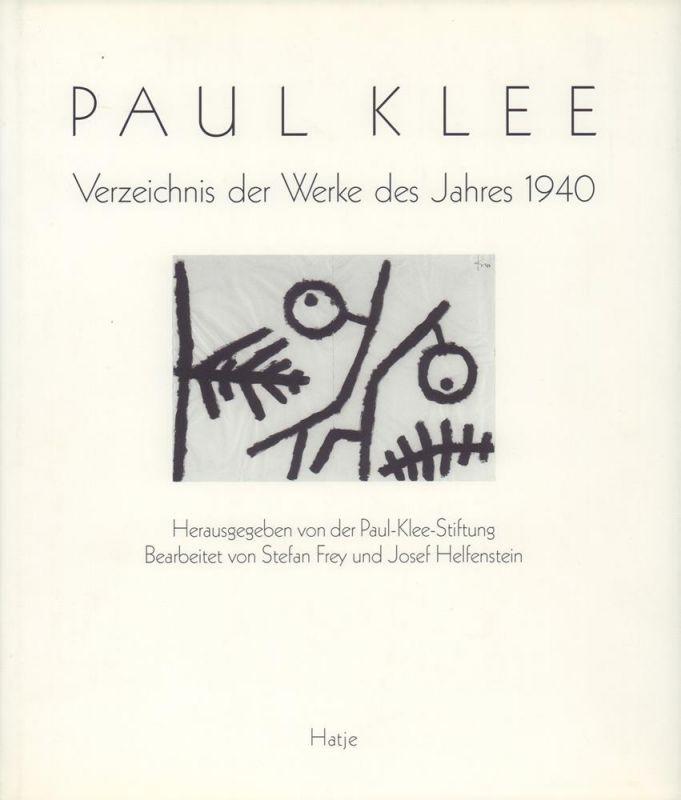 Frey, Stefan / Helfenstein, Josef (Bearb.). Paul Klee. Verzeichnis der Werke des Jahres 1940. Hrsg. von der Paul-Klee-Stiftung, Kunstmuseum Bern. Bearb. unter Mithilfe von Irene Rehmann.