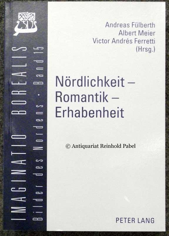 Fülberth, Andreas u.a. (Hrsg.). Nördlichkeit - Romantik - Erhabenheit. Apperzeptionen der Nord/Süd-Differenz (1750-2000).