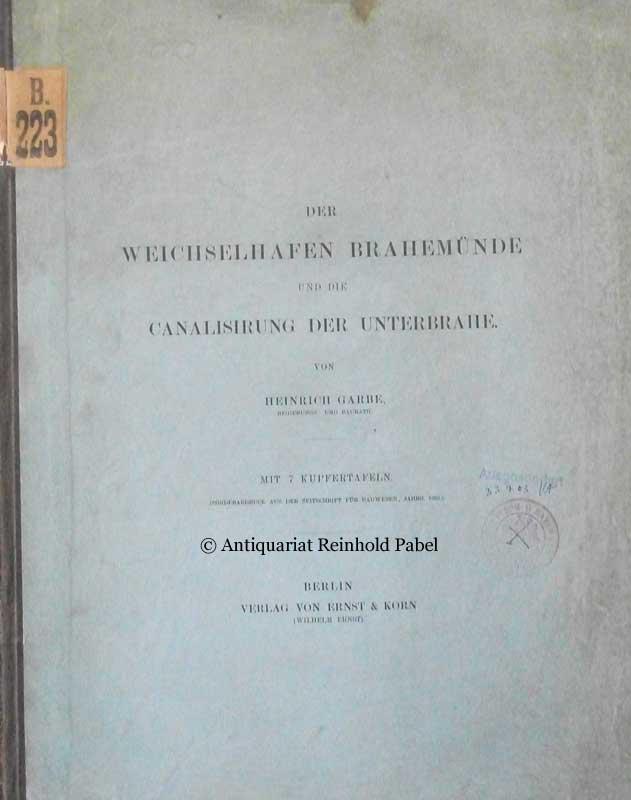 Der Weichselhafen Brahemünde und die Canalisirung der Unterbrahe.