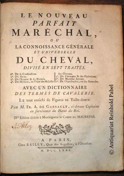 Le nouveau parfait Maréchal, ou La connoissance générale et universelle du cheval, divisé en sept traités. Avec un dictionnaire des termes de cavalerie. Le tout enrichi de figures en taille-douce. 4. Aufl.