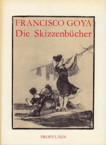 Francisco Goya, die Skizzenbücher. Vorw. von Xavier de Salas. [Die Übersetzung aus dem Französischen besorgte Alfred P. Zeller].