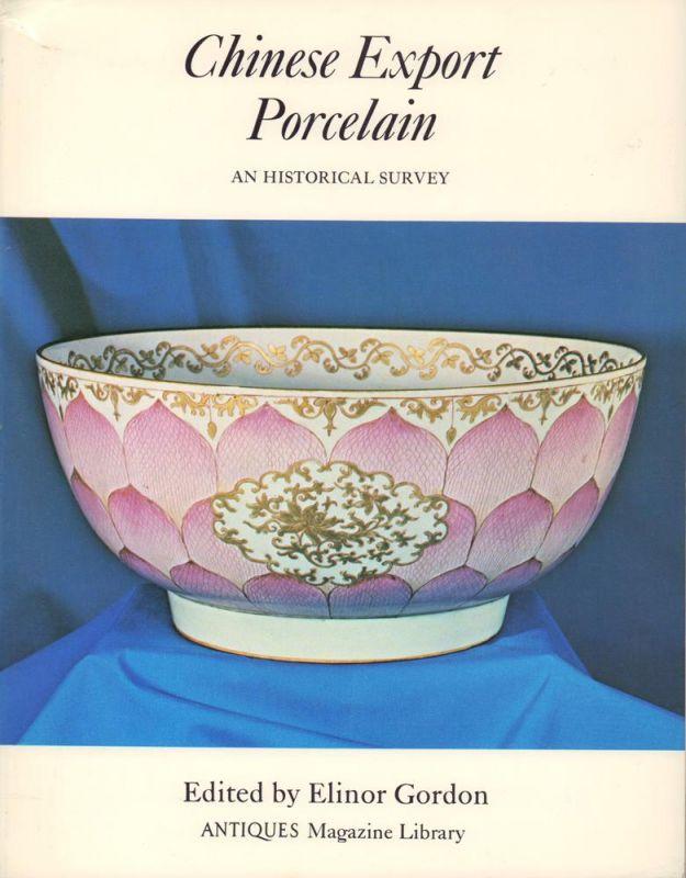 Gordon, Elinor (Ed.). Chinese export porcelain. An historical survey. (1. ed., 3. printing).