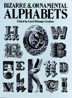 Grafton, Carol Belanger (Ed.). Bizarre and Ornamental Alphabets. edited by Carol Belanger Grafton.