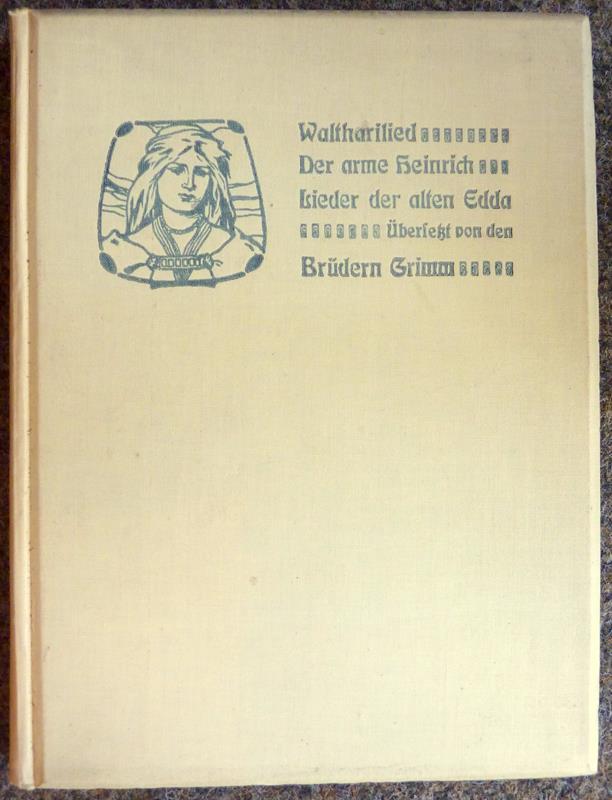 Walthari-Lied. Der arme Heinrich. Lieder der alten Edda. Übersetzt von den Brüdern Grimm. Mit Buchschmuck von Ernst Liebermann. 1.-3. Tsd.