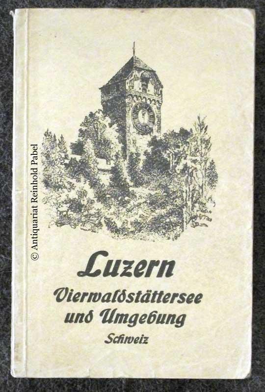 Heinemann, Franz. Luzern, Vierwaldstättersee und Umgebung. 2. verbess. Aufl. Hrsg. vom Offiziellen Verkehrsbureau.