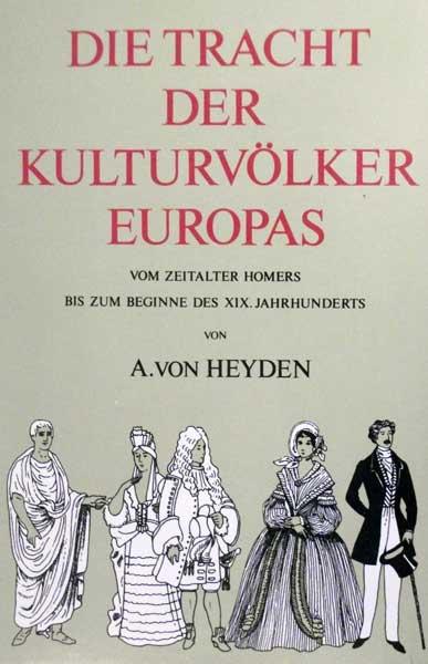 Die Tracht der Kulturvölker Europas vom Zeitalter Homers bis zum Beginne des XIX. Jahrhunderts. (NACHDRUCK der Ausgabe Leipzig 1889).