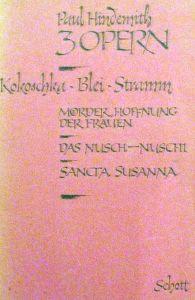 Mörder, Hoffnung der Frauen. Das Nusch-Nuschi. Sancta Susanna. [Libretti / Textbuch]. Musik von Paul Hindemith.