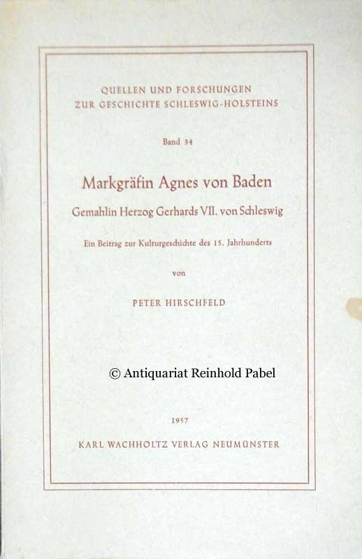 Hirschfeld, Peter. Markgräfin Agnes von Baden, Gemahlin Herzog Gerhards VII. von Schleswig. Ein Beitrag zur Kulturgeschichte des 15. Jahrhunderts.