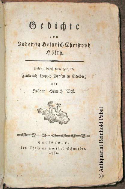 Hölty, Ludwig Heinrich Christoph. Gedichte. Besorgt durch seine Freunde Friedrich Leopold Grafen zu Stolberg und Johann Heinrich Voß.