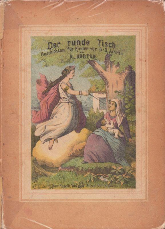 Horter, R.. Der runde Tisch. Geschichten für Kinder von sechs bis neun Jahren. Mit sechs colorirten Zeichnungen von G. [Gustav] Bartsch. 3. Aufl.