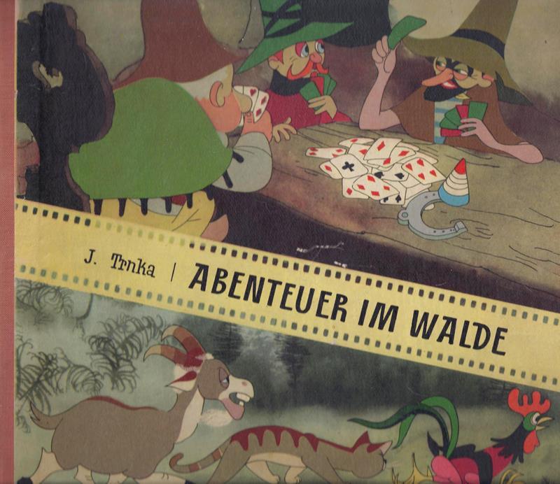 Abenteuer im Walde. Zu Bildern von Jirí Trnka unter Benützung eines alten Märchens erzählt von F. Hrubin. (Deutsch von N. [Nadja] Ludwig.