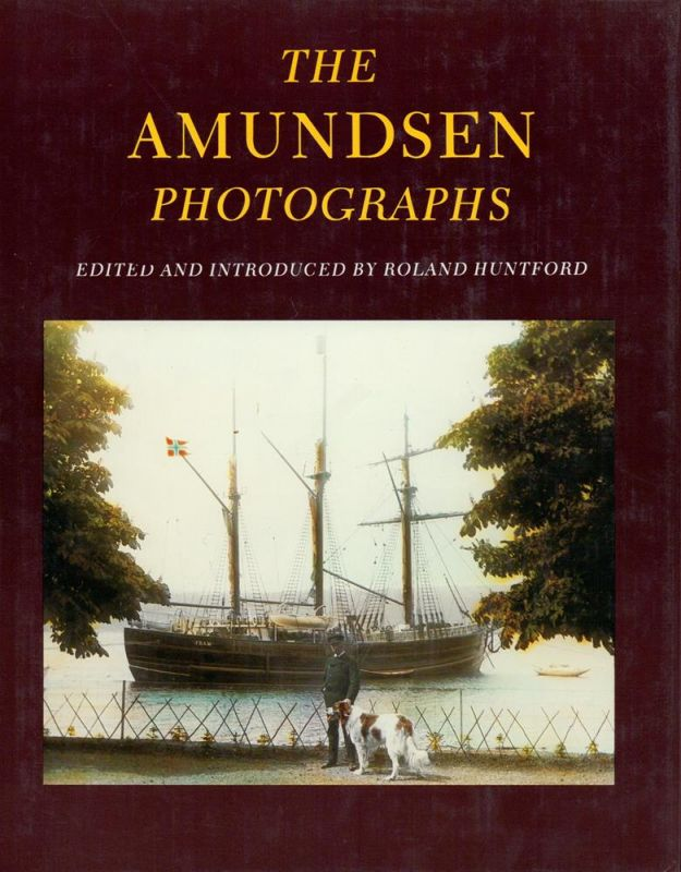 Huntford, Roland (Hrsg.). The Amundsen Photographs. Edited and introduced by Roland Huntford.