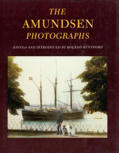 The Amundsen Photographs. Edited and introduced by Roland Huntford.