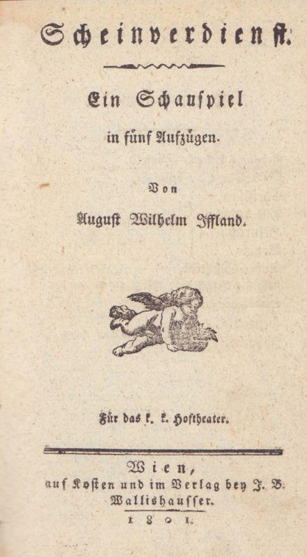 Iffland, August Wilhelm. Scheinverdienst. Ein Schauspiel in fünf Aufzügen. Für das k. k. Hoftheater.