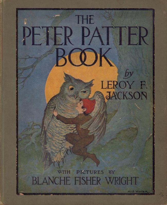 Jackson, Leroy F. [Freeman]. The Peter Patter book. Rimes for children. (With pictures by Blanche Fisher Wright).