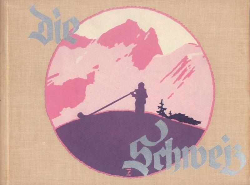 Die Schweiz. Eine Wanderung durch das Gesamtgebiet der Schweiz; 236 der schönsten Landschaftsbilder in Tiefdruck. Mit Text von Johannes Jegerlehner.