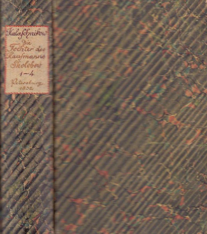 Kalaschnikow, I.. Die Tochter des Kaufmanns Sholobow. Historischer Roman. Aus dem Russischen übersetzt. (4 Teile in 1 Bd.).