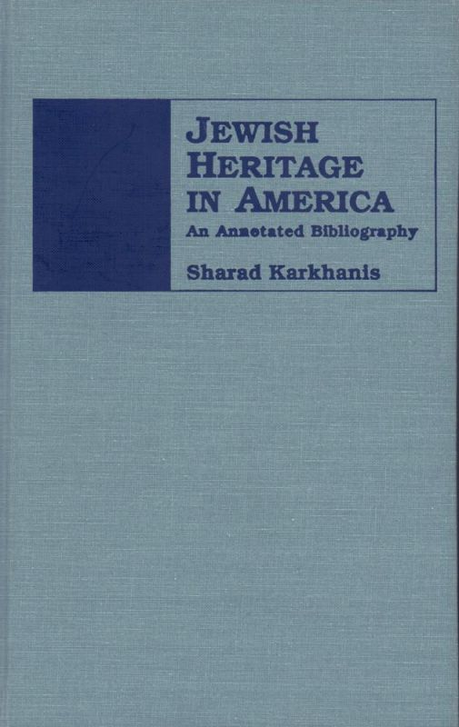 Karkhanis, Sharad. Jewish heritage in America. An annotated bibliography. Foreword by Henry L. Feingold, preface by Leon M. Goldstein.