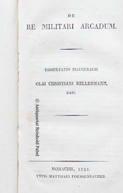 Kellermann, Olaus Christian. De re militari Arcadum. Dissertatio inauguralis Olai Christiani Kellermann, Dani.