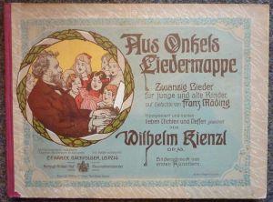 Aus Onkels Liedermappe. Zwanzig Lieder für junge und alte Kinder auf Gedichte von Franz Mäding. Komponiert und seinen lieben Nichten und Neffen gewidmet von Wilhelm Kienzl. OP. 73. Bilderschmuck von ersten Künstlern.