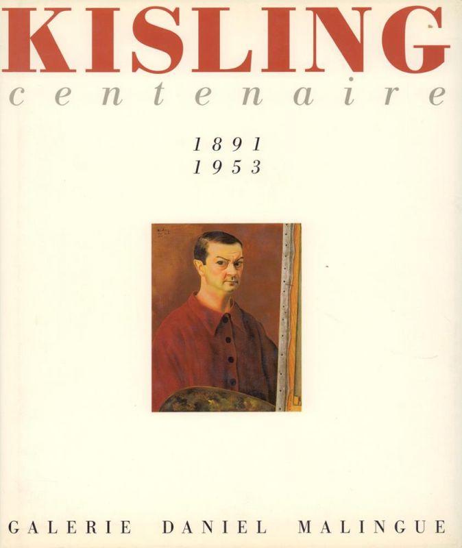 """Kisling, Moïse. -. Centenaire Kisling. (Documentation et rédaction du catalogue: Marie-Caroline Sainsaulieu assistée de Perrine Le Blan). (Introduction """"Kisling: la vie passionnément"""" par Jean-Marie Tasset)."""