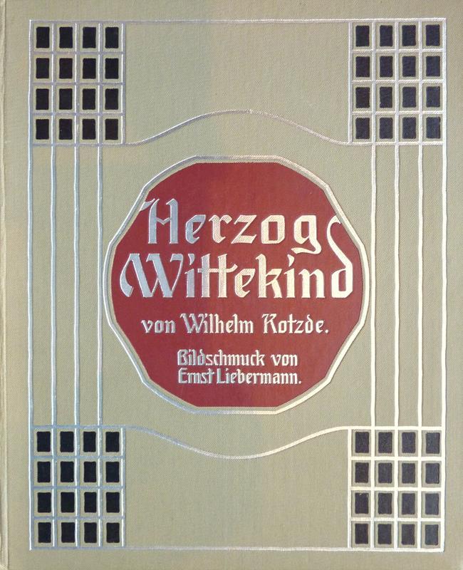 Kotzde-Kottenrodt, Wilhelm. Herzog Wittekind. Nach den alten Volkssagen erzählt. Mit Bildschmuck von Ernst Liebermann.