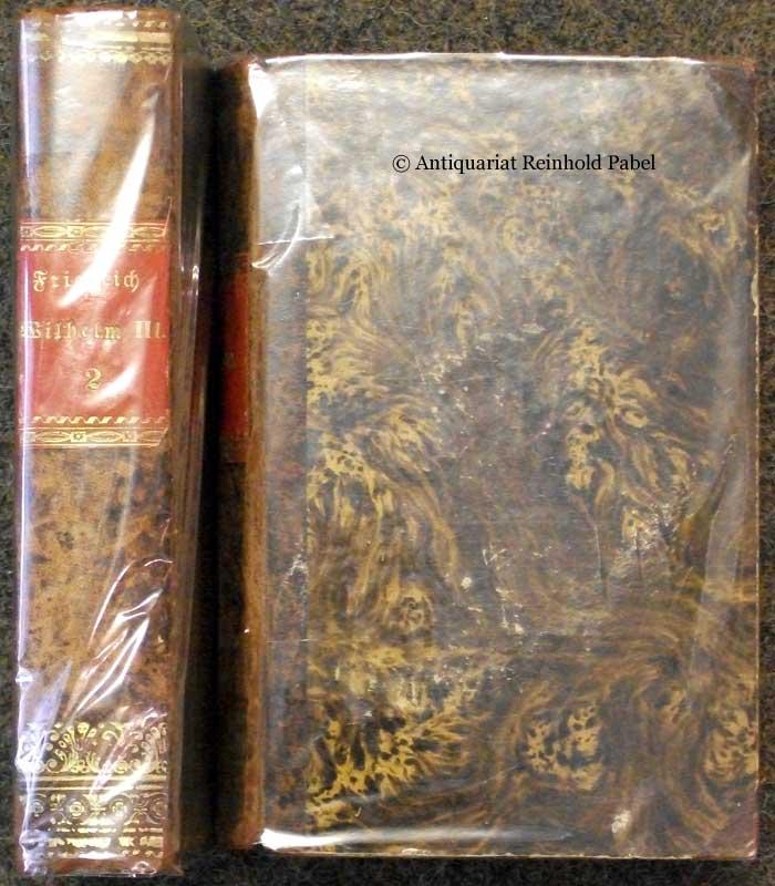 Kretzschmer, J. C. [Johann Carl]. Friedrich Wilhelm III. Sein Leben, sein Wirken und seine Zeit. Ein Erinnerungsbuch für das preußische Volk. 2 Bde.