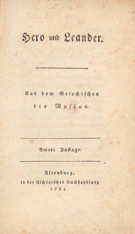 Küttner, Carl August (Übers.). Hero und Leander des Musäus. / Die Argonauten des Orpheus. / Idillen (sic!) des Theokrit, Bion, Moschus und Koluthus. Sammelwerk mit 3 Bdn. in 1 Bd. Zwote [2.] Aufl.