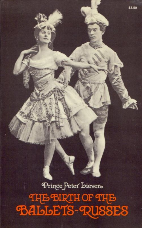 Lieven, Peter [Liven, Petr Aleksandrovic]. The birth of ballets-russes. Translated by L. [Leonid] Zarine. (Foreword by Catherine Lieven Ritter).
