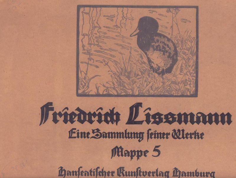 Friedrich Lissmann. Eine Sammlung seiner Werke. (Mit einer Einführung von Mia Lenz [d.i. Marie Lorenz]). MAPPE 5 (von 6) apart.