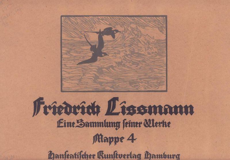 Friedrich Lissmann. Eine Sammlung seiner Werke. (Mit einer Einführung von Mia Lenz [d.i. Marie Lorenz]). MAPPE 4 (von 6) apart.