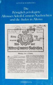 Die Königlich privilegirte Altonaer Adreß-Comtoir-Nachrichten und die Juden in Altona. (Für die Stiftung Institut für die Geschichte der deutschen Juden hrsg. von Ina Lorenz).