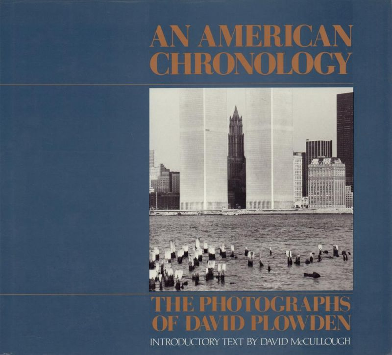 McCullough, David G./Plowden, David. An American chronology. The photographs of David Plowden. Introductory text by David McCullough.