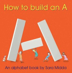 How to Build an A. An Alphabet Book.