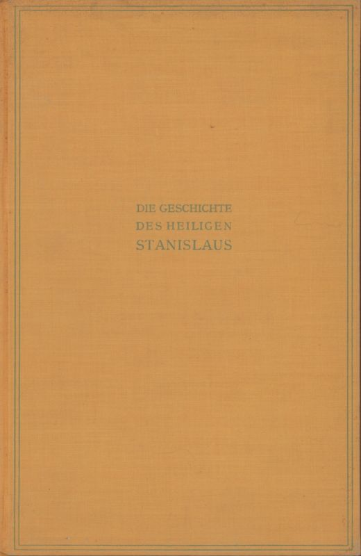 Die Geschichte des heiligen Stanislaus. Den Kindern erzählt von Maud Monahan. Ins Deutsche übertragen von Elisabeth von Schmidt-Pauli.