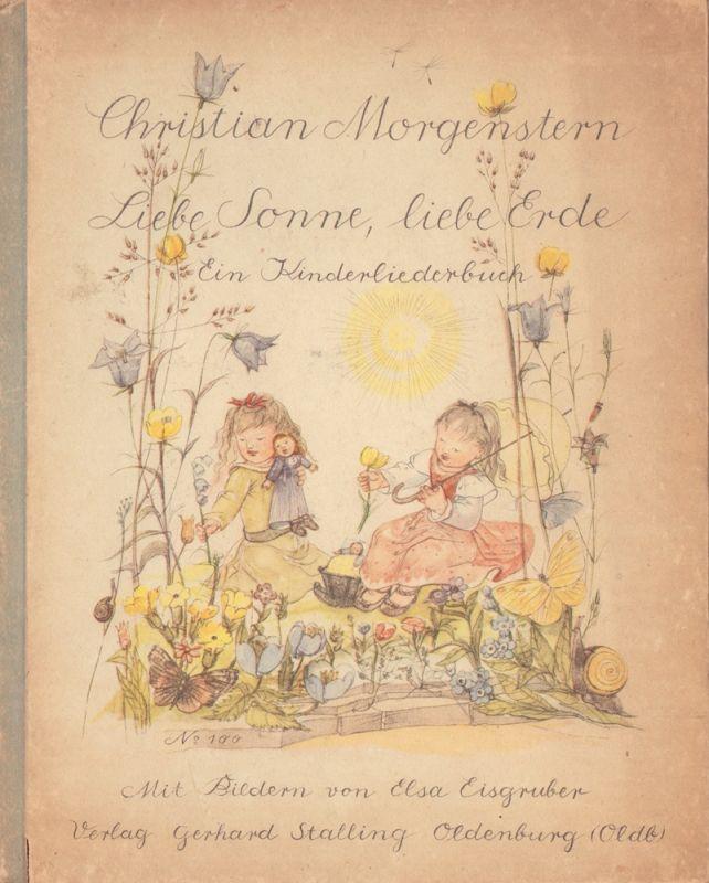 Morgenstern, Christian. Liebe Sonne, liebe Erde. Ein Kinderliederbuch mit Bildern von Elsa Eisgruber.