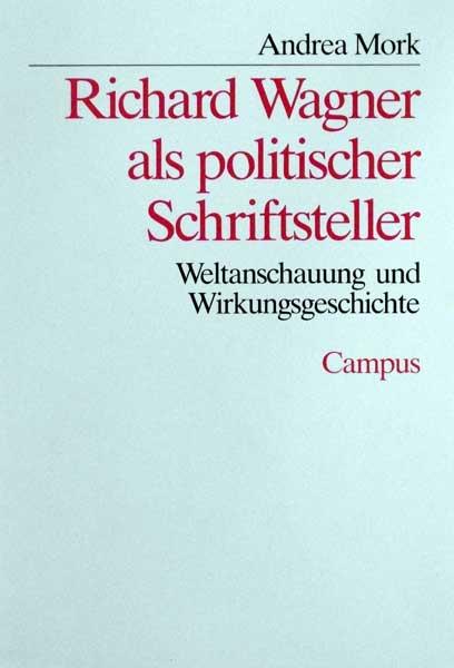 Richard Wagner als politischer Schriftsteller. Weltanschauung und Wirkungsgeschichte.