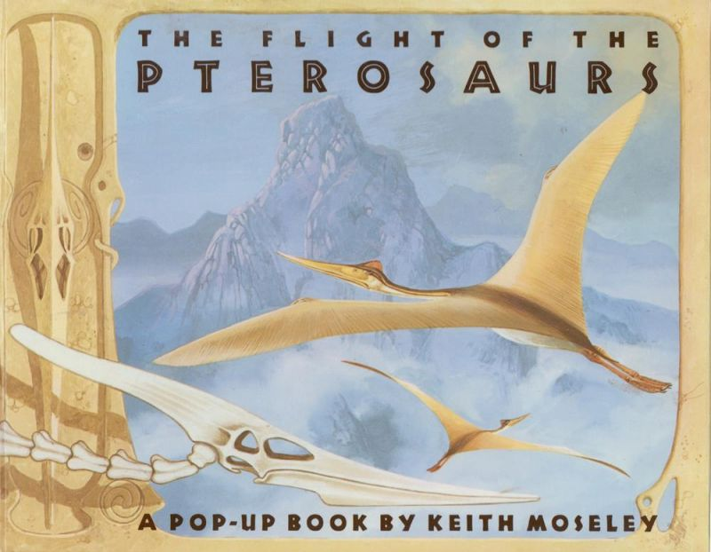 The flight of the pterosaurs. A pop-up book. (Devised, designed, and illustrated by Keith Moseley. Published in cooperation with the Smithsonian Institution's National Air ansd Space Museum).