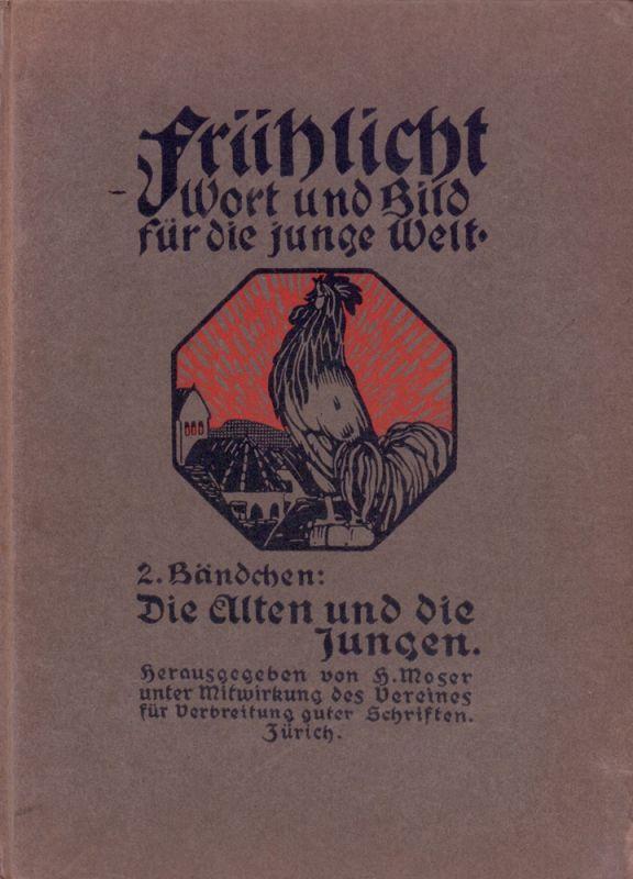 Moser, Heinrich (Hrsg.). Die Alten und die Jungen. Für Kinder von 11/12 Jahren an. Hrsg. unter Mitwirkung des Vereins für Verbreitung guter Schriften Zürich. Bilder von Burkhard Mangold. 16.-25. Tsd.