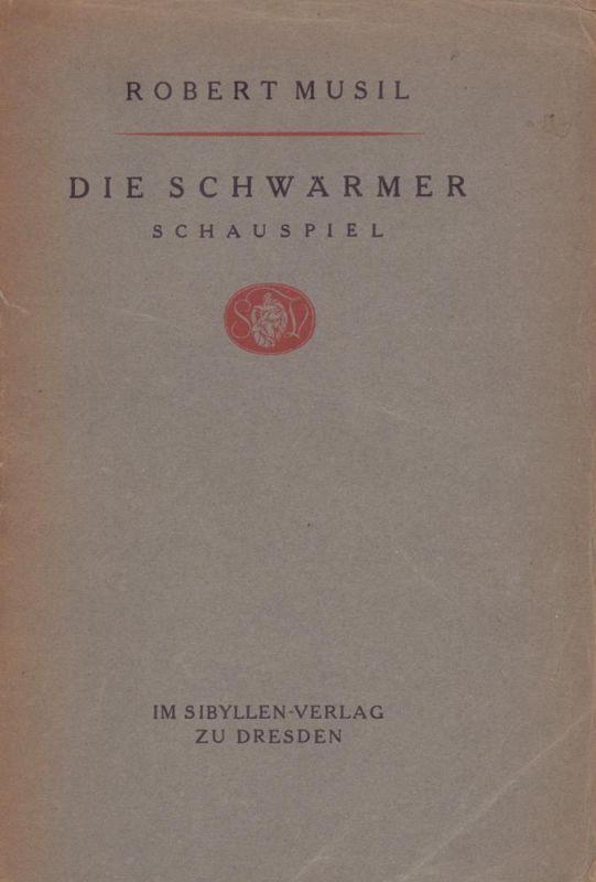 Musil, Robert. Die Schwärmer. Schauspiel in drei Aufzügen.