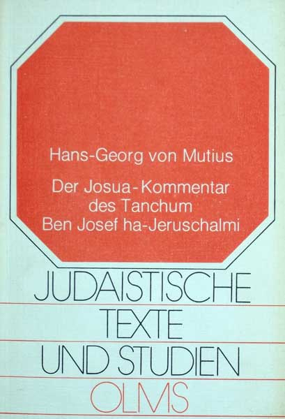 Mutius, Hans-Georg von. Der Josua-Kommentar des Tanchum Ben Josef ha-Jeruschalmi. Neu hrsg., übersetzt u. mit ausführlichen Erläuterungen versehen. (Hrsg. von Johann Maier).
