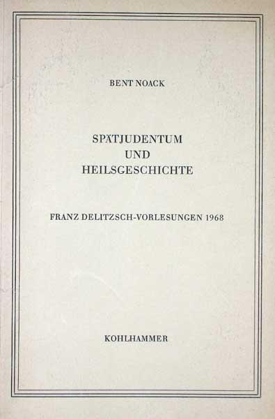 Noack, Bent. Spätjudentum und Heilsgeschichte. Franz Delitzsch-Vorlesungen 1968. (Hrsg. von Karl Heinrich Rengstorf).
