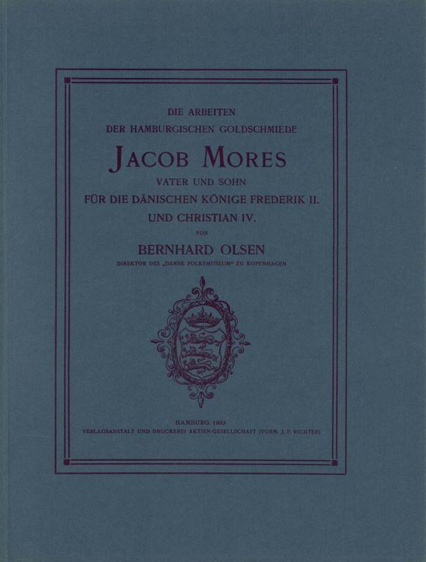 Die Arbeiten der Hamburgischen Goldschmiede Jacob Mores Vater und Sohn. für die dänischen Könige Frederik II. und Christian IV.