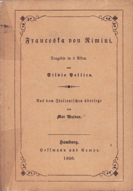 Pellico, Silvio. Franceska von Rimini. Tragödie in 5 Akten. Aus dem Italienischen übersetzt von Max Waldau.