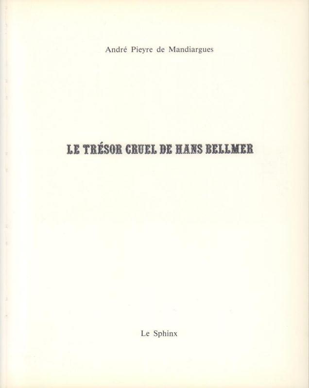 Pieyre de Mandiargues, André. Le trésor cruel de Hans Bellmer. Collection Le Plan des Sources dirigée par Colette Lambrichs.
