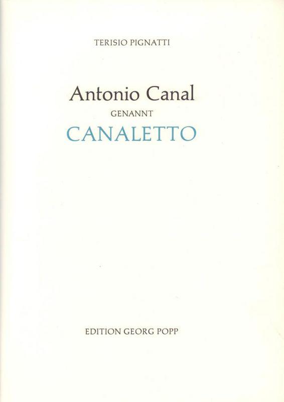 Antonio Canal, genannt Canaletto. (Aus dem Ital. übertr. von Isolde Ragaller-Härth).