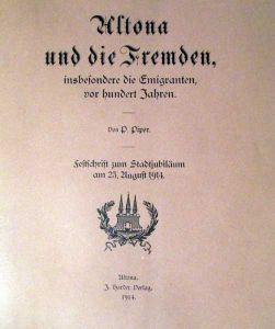 Altona und die Fremden, insbesondere die Emigranten, vor hundert Jahren. Festschrift zum Stadtjubiläum am 23. August 1914.