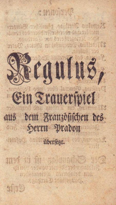 Pradon, [Jacques]. -. Regulus. Ein Trauerspiel, aus dem Französischen des Herrn Pradon übersetzt.