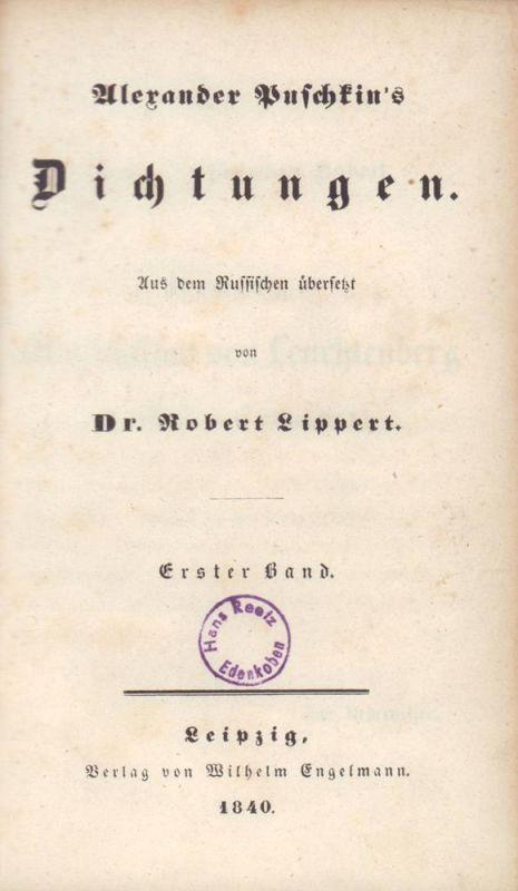 Puschkin, Alexander [Puskin, Aleksandr Sergeevic]. Alexander Puschkin's Dichtungen. Aus dem Russischen übersetzt von Dr. Robert Lippert. 2 Bde (in 1 Bd.).